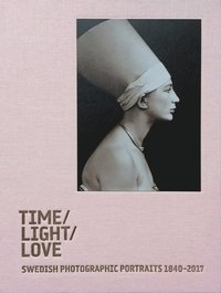 Time / Light / Love. Swedish Photographic Portraits 1840-2017
