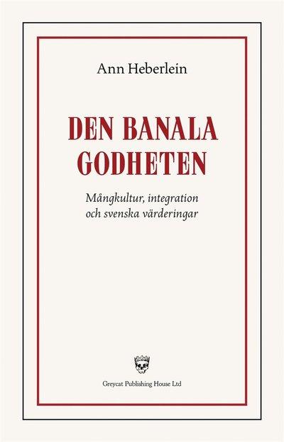 Den banala godheten : Mångkultur, integration och svenska värderingar