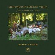 Med passion för det vilda : jakten, hundarna, maten