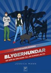 Blygerhundar : så gör du din hund till en superhjälte - studiehandledning