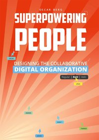 Superpowering People: Designing The Collaborative Digital Organization