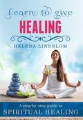 Learn to give Healing : a step-by-steg guide to Spiritual Healing