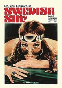 Do You Believe in Swedish Sin? : Swedish Exploitation Film Posters 1951-1984