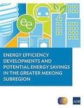 Energy Efficiency Developments and Potential Energy Savings in the Greater Mekong Subregion