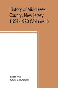 History of Middlesex County, New Jersey, 1664-1920 (Volume II)