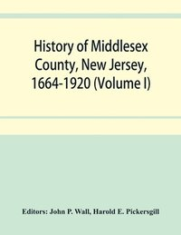History of Middlesex County, New Jersey, 1664-1920 (Volume I)