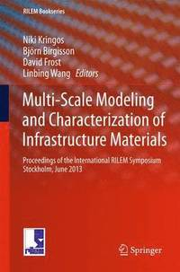 Multi-Scale Modeling and Characterization of Infrastructure Materials