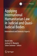 Applying International Humanitarian Law in Judicial and Quasi-Judicial Bodies