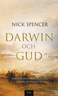 Darwin och Gud / Nick Spencer ; förord och översättning: Stefan Djupsjöbacka.