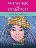 Winter Is Coming: Adult Coloring Book