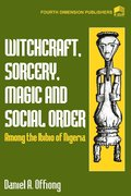 Witchcraft, Sorcery, Magic &; Social Order Amoung the Ibibio of Nigeria