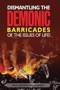 Dismantling the Demonic Barricades of the Issues of Life!