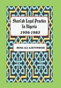 Shariah Legal Practice in Nigeria 1956-1983
