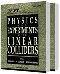 Physics And Experiments With Linear Colliders (In 2 Vols)