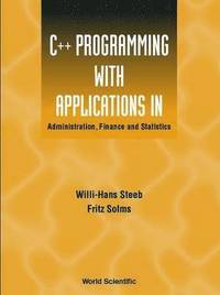 C++ Programming With Applications In Administration, Finance And Statistics (Includes The Standard Template Library)