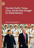 The Indo-Pacific: Trump, China, and the New Struggle for Global Mastery