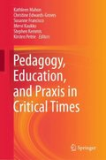 Pedagogy, Education, and Praxis in Critical Times