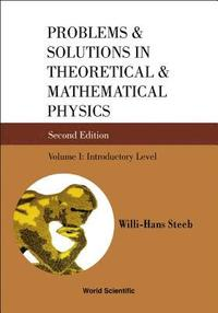 Problems and Solutions in Theoretical and Mathematical Physics: Pt. 1 Problems and Solutions in Theoretical and Mathematical Physics, Vol I Introductory Level
