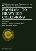 From E+e- To Heavy Ion Collisions - Proceedings Of The Xxx International Symposium On Multiparticle Dynamics