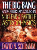 Big Bang And Other Explosions In Nuclear And Particle Astrophysics, The