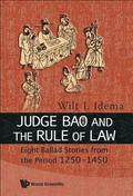 Judge Bao And The Rule Of Law: Eight Ballad-stories From The Period 1250-1450