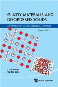 Glassy Materials And Disordered Solids: An Introduction To Their Statistical Mechanics (Revised Edition)