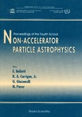 Non-accelerator Particle Astrophysics - Proceedings Of The 4th School