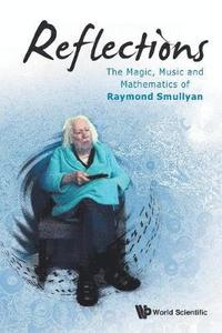Reflections: The Magic, Music And Mathematics Of Raymond Smullyan
