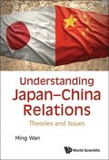 Understanding Japan-china Relations: Theories And Issues