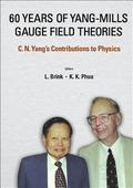 60 Years Of Yang-mills Gauge Field Theories: C N Yang's Contributions To Physics