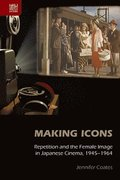 Making Icons - Repetition and the Female Image in Japanese Cinema, 1945-1964