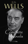 H. G. Wells: The Complete Novels - The Time Machine, The War of the Worlds, The Invisible Man, The Island of Doctor Moreau, When The Sleeper Wakes, A Modern Utopia and much more...