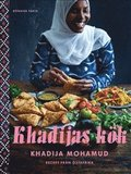 Khadijas kök: Recept från Östafrika - Signerad av Khadija Mohamud